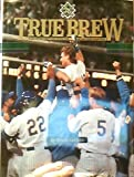 True Brew: A Quarter Century With the Milwaukee Brewers