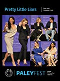 Pretty Little Liars: Cast and Creators PaleyFest 2017