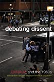 Debating Dissent : Canada and the Sixties Debating Dissent, Clement, Dominique and Campbell, Lara A., 1442641649