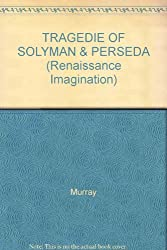 The Tragedye of Solyman and Perseda (Renaissance Imagination)