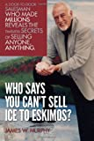 Who Says You Can't Sell Ice to Eskimos?, James W. Murphy, 1490365257