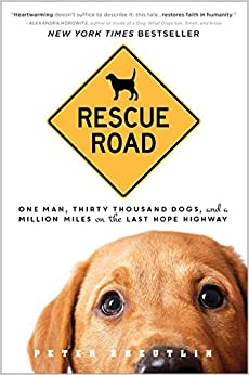 Výsledek obrázku pro Rescue Road: One Man, Thirty Thousand Dogs, and a Million Miles on the Last Hope Highway