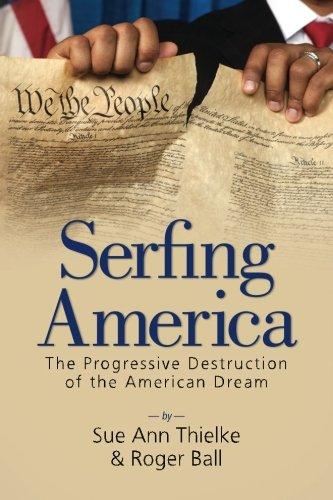 Read Online Serfing America: The Progressive Destruction of the American Dream ebook