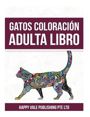 Gatos Coloración Adulta Libro (Spanish Edition) (Spanish) Paperback – September 7, 2016