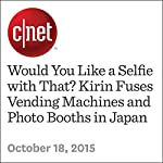 Would You Like a Selfie with That? Kirin Fuses Vending Machines and Photo Booths in Japan | Adam Bolton