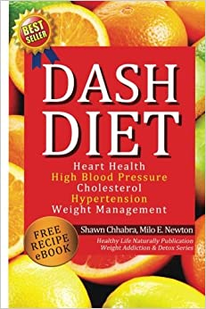 Dash Diet: Heart Health, High Blood Pressure, Cholesterol, Hypertension, Weight Management: Enhanced-Updated Edition Lose Weight Fast with Dash Diet ... Volume 2 Weight Loss, Addiction and Detox