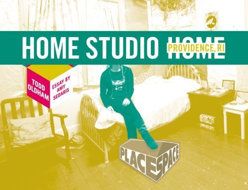 Home Studio Home: Providence, RI (Place Space) by Oldham, Todd, Sedaris, Amy (2008) - Ri Shopping Providence