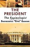"""The President, Epaphroditus """"Eppie"""" Elkahan, 1440156352"""