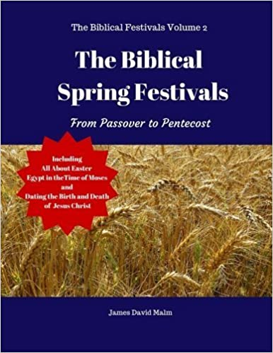 Book The Biblical Spring Festivals: From Passover to Pentecost (The Biblical Festivals) (Volume 2) by James David Malm (2016-03-01)