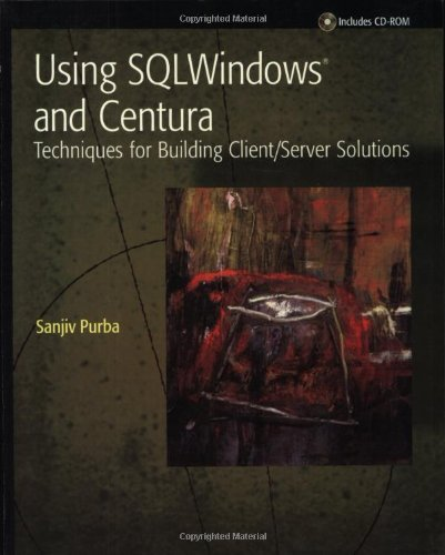 Download Using SQLWindows and Centura: Techniques for Building Client/Server Solutions Pdf