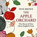 The Apple Orchard: The Story of Our Most English Fruit Audiobook by Pete Brown Narrated by Cameron Stewart