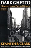 Dark Ghetto : Dilemmas of Social Power, Clark, Kenneth B., 0819562262