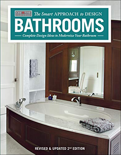 Bathrooms, Revised & Updated 2nd Edition: Complete Design Ideas to Modernize Your Bathroom (Creative Homeowner) 350 Photos; Plan Every Aspect of Your Bathroom Project (The Smart Approach to Design)