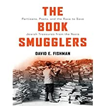 The Book Smugglers: Partisans, Poets, and the Race to Save Jewish Treasures from the Nazis