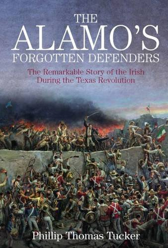 The Alamo's Forgotten Defenders: The Remarkable Story of the Irish During the Texas - Images San Alamo Antonio