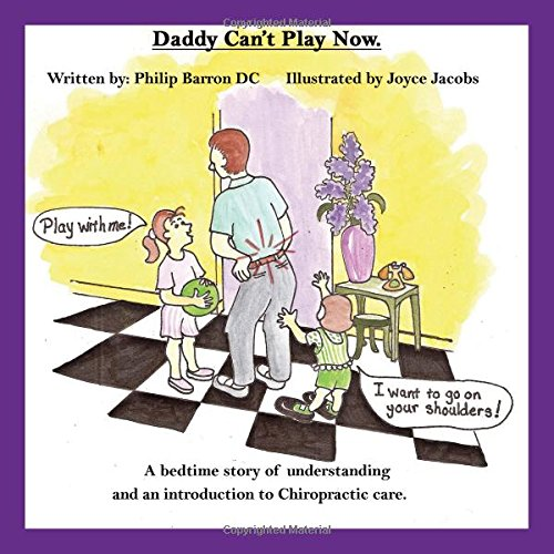 Daddy Can't Play Now: A bedtime story of understanding and an introduction to Chiropractic care.