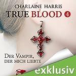 Der Vampir, der mich liebte (True Blood 4)   Charlaine Harris