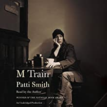 M Train Audiobook by Patti Smith Narrated by Patti Smith