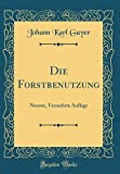 img - for Die Forstbenutzung: Neunte, Vermehrte Auflage (Classic Reprint) (German Edition) book / textbook / text book