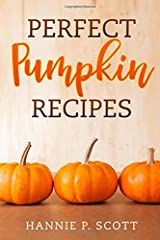 Perfect Pumpkin Recipes: A Charming Holiday Pumpkin Cookbook Paperback