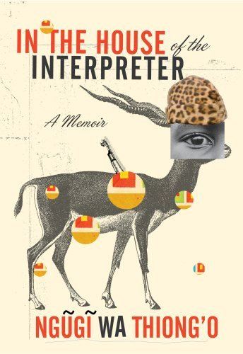 In the House of the Interpreter: A Memoir by Ngugi Wa Thiong'o - Perth In Wa Shopping