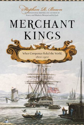 Merchant Kings: When Companies Ruled the World, 1600--1900 (The Trading Company)