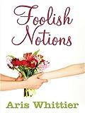 Foolish Notions, Aris Whittier, 1594145849