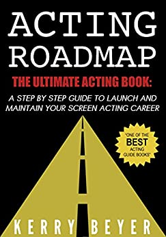 Acting Roadmap: The Ultimate Acting Book: A Step by Step ...