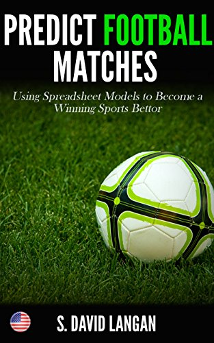 Predict Football Matches: Using Spreadsheet Models to Become a Winning  Sports Bettor (Major League Soccer Edition)