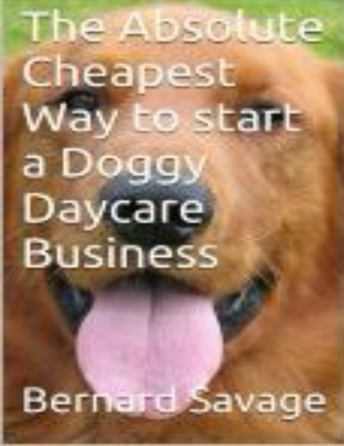 - The Absolute Cheapest Way to start a Doggy Daycare Business: How to easily start a successful doggy daycare business the cheapest and simple way, in the next 2 hours!