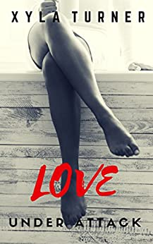 Love Under Attack (FRU Book 1) by [Turner, Xyla]