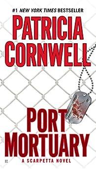 Port Mortuary: Scarpetta (Book 18) (The Scarpetta Series) by [Cornwell, Patricia]