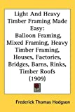 img - for Light And Heavy Timber Framing Made Easy: Balloon Framing, Mixed Framing, Heavy Timber Framing, Houses, Factories, Bridges, Barns, Rinks, Timber Roofs (1909) book / textbook / text book