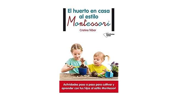El huerto en casa al estilo Montessori eBook: Tébar, Cristina ...