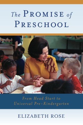 The Promise of Preschool: From Head Start to Universal Pre-Kindergarten
