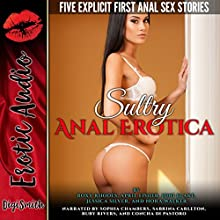 Sultry Anal Erotica: Five Explicit First Anal Sex Stories Audiobook by Roxy Rhodes, April Fisher, Joni Blake, Jessica Silver, Nora Walker Narrated by Sophia Chambers, Sabrina Carleton, Ruby Rivers, Concha di Pastoro