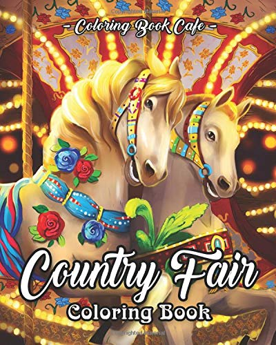 Pdf Arts Country Fair Coloring Book: An Adult Coloring Book Featuring Beautiful and Relaxing Country Fair Scenes and Fun Carnival Rides and Stands