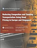Reducing Congestion and Funding Transportation Using Road Pricing in Europe and Singapore, Bob Arnold and Vance Smith, 148416069X