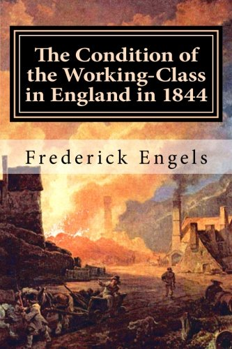 The Condition of the Working-Class in England in 1844: With a Preface written in 1892 Working Condition