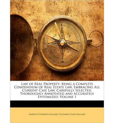 Read Online Law of Real Property: Being a Complete Compendium of Real Estate Law, Embracing All Current Case Law, Carefully Selected, Thoroughly Annotated and Accurately Epitomized, Volume 1 (Paperback) - Common PDF