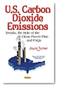 U.s. Carbon Dioxide Emissions: Trends, the Role of the Clean Power Plan and Faqs