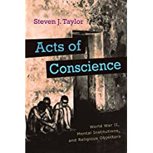 Acts of Conscience: World War II, Mental Institutions, and Religious Objectors (Critical Perspectives on Disability)