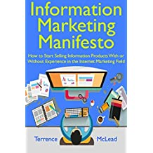 Information Marketing Manifesto (Your First Internet Business): How to Start Selling Information Products With or Without Experience in the Internet Marketing Field