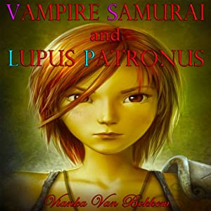 Vampire Samurai and Lupus Patronus Audiobook