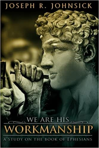 We Are His Workmanship: A Study on the Book of Ephesians