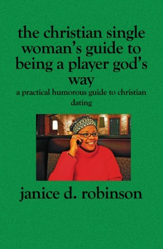 Books : The Christian Single Woman's Guide to Being a Player God's Way: A Practical Humorous Guide To Christian Dating