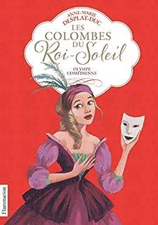 Les colombes du Roi-Soleil 09 : Olympe comédienne, Desplat-Duc, Anne-Marie