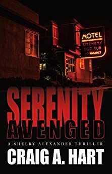 Serenity Avenged (The Shelby Alexander Thriller Series Book 3) by [Hart, Craig A.]
