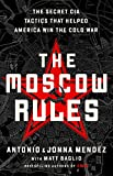 Image of The Moscow Rules: The Secret CIA Tactics That Helped America Win the Cold War