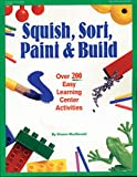 learning resource center - Squish, Sort, Paint & Build: Over 200 Easy Learning Center Activities